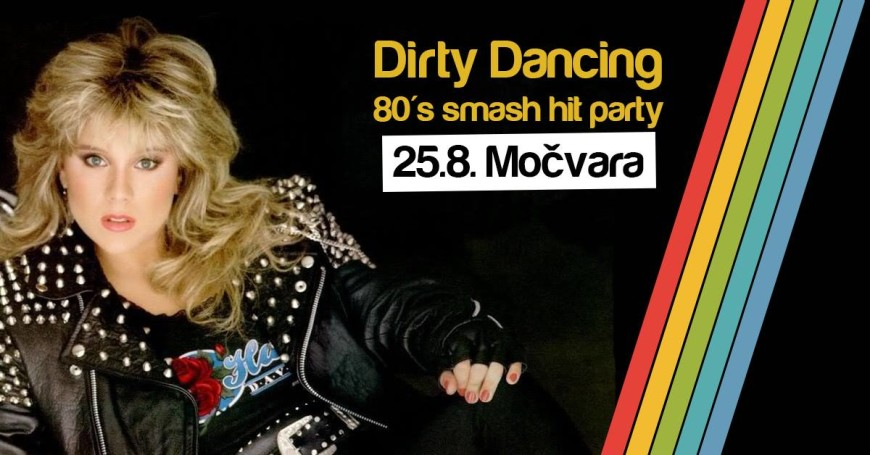 Dirty Dancing - 80's smash hit party / 25.8. Močvara