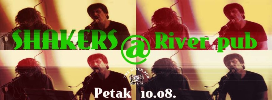 Petak 10.08. Shakers at River pub